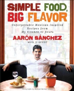 Simple Food, Big Flavor: Unforgettable Mexican-Inspired Dishes from My Kitchen to Yours (Paperback)