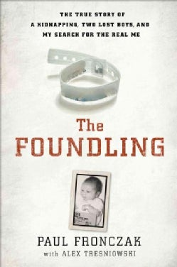 The Foundling: The True Story of a Kidnapping, Two Lost Boys, and My Search for the Real Me (Hardcover)