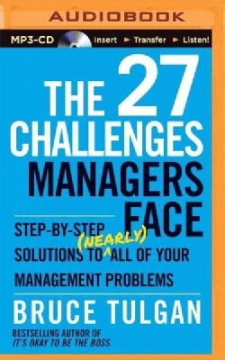 The 27 Challenges Managers Face: Step-by-Step Solutions to Nearly All of Your Management Problems (CD-Audio)