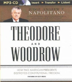 Theodore and Woodrow: How Two American Presidents Destroyed Constitutional Freedom (CD-Audio)
