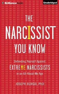 The Narcissist You Know: Defending Yourself Against Extreme Narcissists in an All-about-me Age (CD-Audio)
