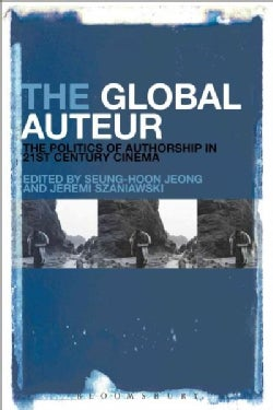 The Global Auteur: The Politics of Authorship in 21st Century Cinema (Hardcover)