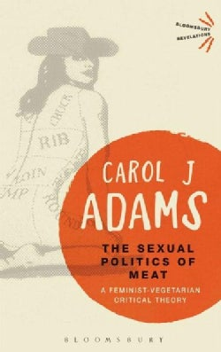 The Sexual Politics of Meat: A Feminist-vegetarian Critical Theory (Paperback)