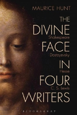 The Divine Face in Four Writers: Shakespeare, Dostoyevsky, Hesse, and C. S. Lewis (Paperback)