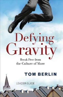 Defying Gravity Leader Guide: Break Free from the Culture of More (Paperback)