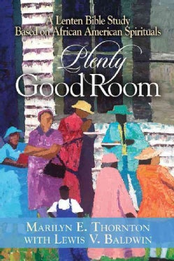 Plenty Good Room: A Lenten Bible Study Based on African American Spirituals (Paperback)