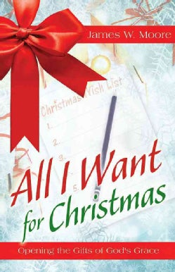 All I Want for Christmas: Opening the Gifts of God's Grace (Paperback)