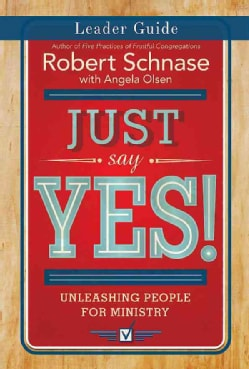 Just Say Yes!: Unleashing People for Ministry (Paperback)