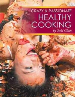 Crazy and Passionate Healthy Cooking: By Suki Chan (Hardcover)