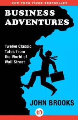 Business Adventures: Twelve Classic Tales from the World of Wall Street (Paperback)