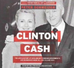 Clinton Cash: The Untold Story of How and Why Foreign Governments and Businesses Helped Make Bill and Hillary Rich... (CD-Audio)