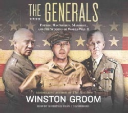 The Generals: Patton, MacArthur, Marshall, and the Winning of World War II: Library Edition (CD-Audio)