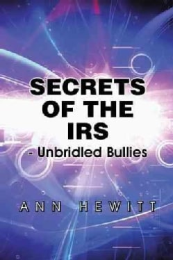 Secrets of the IRS: Unbridled Bullies (Hardcover)