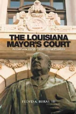The Louisiana Mayor?s Court: An Overview and Its Constitutional Problems (Paperback)