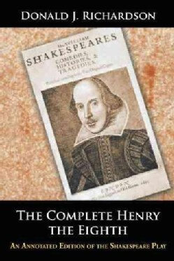 The Complete Henry the Eighth: An Annotated Edition of the Shakespeare Play (Paperback)