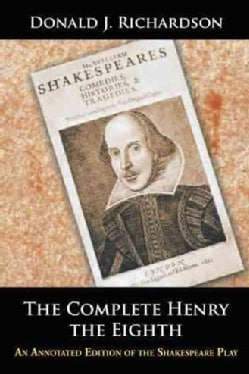 The Complete Henry the Eighth: An Annotated Edition of the Shakespeare Play (Hardcover)