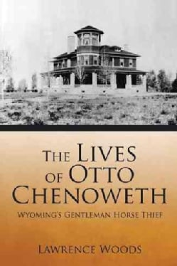 The Lives of Otto Chenoweth: Wyoming's Gentleman Horse Thief (Paperback)