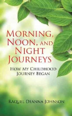 Morning, Noon, and Night Journeys: How My Childhood Journey Began (Paperback)