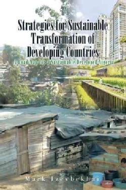 Strategies for Sustainable Transformation of Developing Countries: A Road Map for a Sustainable Developed Nigeria (Paperback)