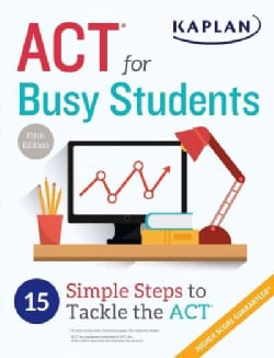 ACT for Busy Students: 15 Simple Steps to Tackle the ACT (Paperback)