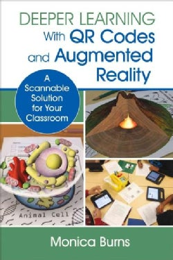 Deeper Learning With QR Codes and Augmented Reality: A Scannable Solution for Your Classroom (Paperback)