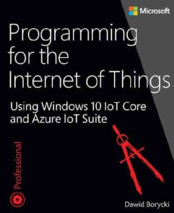 Programming for the Internet of Things: Using Windows 10 Iot Core and Azure Iot Suite (Paperback)