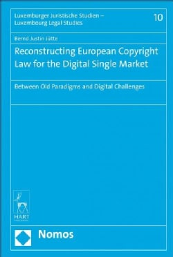 Reconstructing European Copyright Law for the Digital Single Market: Between Old Paradigms and Digital Challenges (Hardcover)
