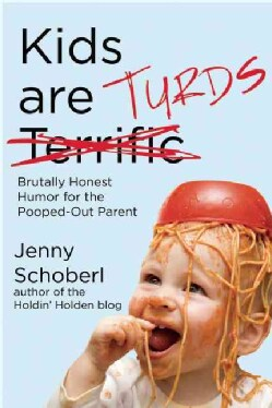 Kids Are Turds: Brutally Honest Humor for the Pooped-Out Parent (Paperback)