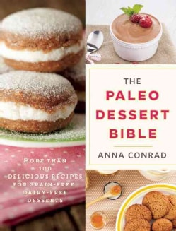 The Paleo Dessert Bible: More Than 100 Delicious Recipes for Grain-free, Dairy-free Desserts (Paperback)
