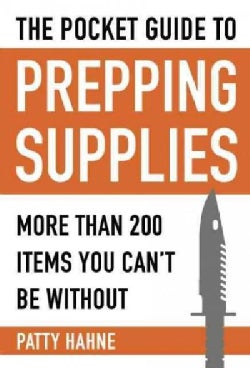 Pocket Guide to Prepping Supplies: More Than 200 Items You Can't Be Without (Paperback)