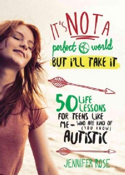 It's Not a Perfect World, But I'll Take It: 50 Life Lessons for Teens Like Me Who Are Kind of (You Know) Autistic (Hardcover)
