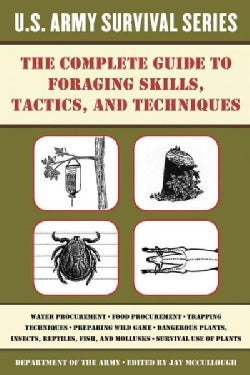 The Complete U.s. Army Survival Guide to Foraging Skills, Tactics, and Techniques (Paperback)