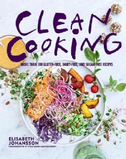 Clean Cooking: More Than 100 Gluten-free, Dairy-free, and Sugar-free Recipes (Hardcover)