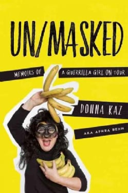 Un/Masked: Memoirs of a Guerrilla Girl on Tour (Hardcover)