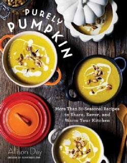 Purely Pumpkin: More Than 80 Seasonal Recipes to Share, Savor, and Warm Your Kitchen (Hardcover)