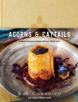 Acorns & Cattails: A Modern Foraging Cookbook of Forest, Farm & Field (Hardcover)