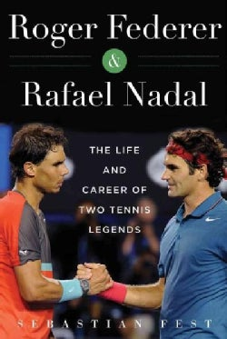 Roger Federer and Rafael Nadal: The Life and Career of Two Tennis Legends (Hardcover)
