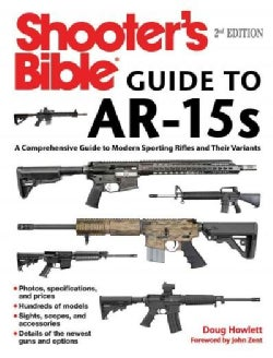 Shooter's Bible Guide to AR-15s: A Comprehensive Guide to Modern Sporting Rifles and Their Variants (Paperback)