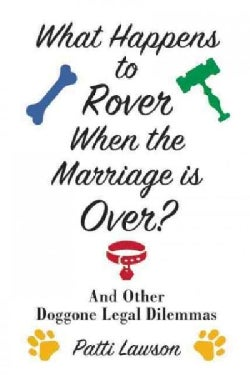 What Happens to Rover When the Marriage Is Over?: And Other Doggone Legal Dilemmas (Hardcover)