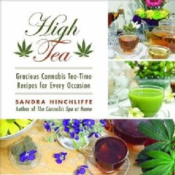 High Tea: Gracious Cannabis Tea-time Recipes for Every Occasion (Hardcover)