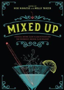 Mixed Up: Cocktail Recipes and Flash Fiction for the Discerning Drinker and Reader (Hardcover)