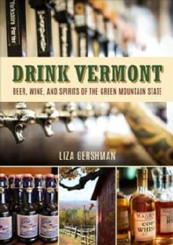 Drink Vermont: Beer, Wine, and Spirits of the Green Mountain State (Board book)
