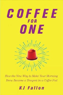 Coffee for One: How the New Way to Make Your Morning Brew Became a Tempest in a Coffee Pod (Hardcover)