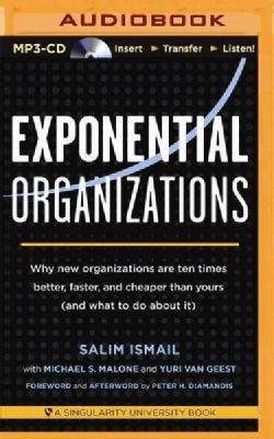 Exponential Organizations: Why new organizations are ten times better, faster, and cheaper than yours (and what to... (CD-Audio)