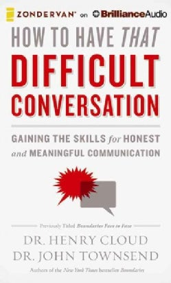 How to Have That Difficult Conversation: Gaining the Skills for Honest and Meaningful Communication, Library Edition (CD-Audio)