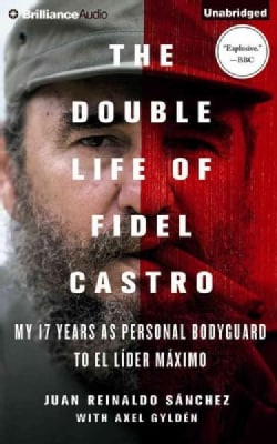 The Double Life of Fidel Castro: My 17 Years As Personal Bodyguard to El Lider Maximo (CD-Audio)
