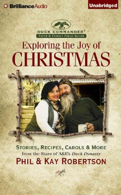 Exploring the Joy of Christmas: Stories, Recipes, Carols & More from the Stars of A&E's Duck Dynasty