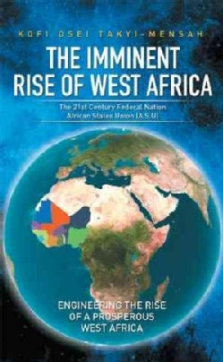 The Imminent Rise of West Africa: The 21st Century Federal Nation: African States Union (A.s.u) (Hardcover)