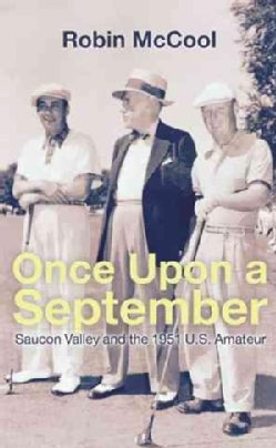 Once upon a September: Saucon Valley and the 1951 U.s. Amateur (Hardcover)