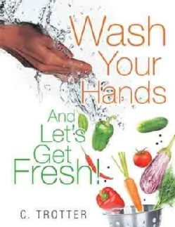 Wash Your Hands and Lets Get Fresh! (Paperback)